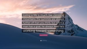 Living In the Mountains Elegant Life is Like Climbing A Mountain Quotes